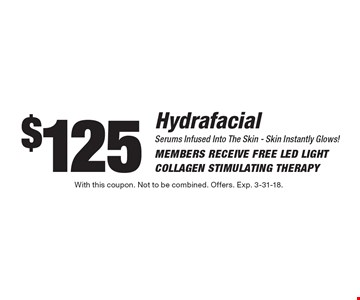 Hydrafacial Serums Infused Into The Skin - Skin Instantly Glows! Members Receive FREE LED Light Collagen Stimulating Therapy $125. With this coupon. Not to be combined. Offers. Exp. 3-31-18.