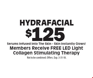 Hydrafacial $125 Serums Infused Into The Skin - Skin Instantly Glows! Members Receive Free Led Light Collagen Stimulating Therapy. Not to be combined. Offers. Exp. 3-31-18.