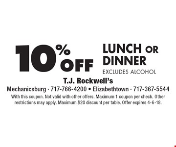 10% off lunch or dinner, excludes alcohol. With this coupon. Not valid with other offers. Maximum 1 coupon per check. Other restrictions may apply. Maximum $20 discount per table. Offer expires 4-6-18.