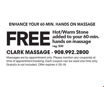 Enhance your 60-min. hands on massage. Free Hot/Warm Stone added to your 60-min. hands on massage. Reg. $30. Massages are by appointment only. Please mention any coupon(s) at time of appointment booking. Each coupon can be used one time only. Gratuity is not included. Offer expires 4-30-18.