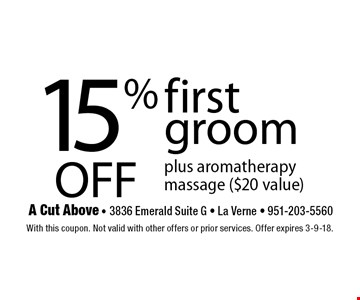 15% OFF first groom plus aromatherapy massage ($20 value). With this coupon. Not valid with other offers or prior services. Offer expires 3-9-18.