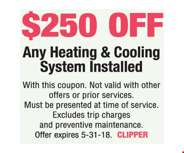 $250 Off Any Heating & Cooling System Installed