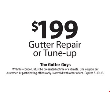 $199 Gutter Repair or Tune-up. With this coupon. Must be presented at time of estimate. One coupon per customer. At participating offices only. Not valid with other offers. Expires 6-8-18.