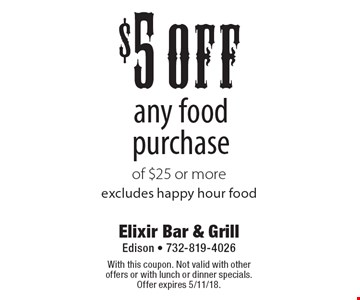 $5 off any food purchase of $25 or more. Excludes happy hour food. With this coupon. Not valid with other offers or with lunch or dinner specials. Offer expires 5/11/18.