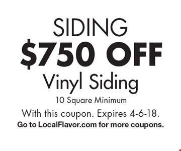 SIDING $750 off Vinyl Siding (10 Square Minimum). With this coupon. Expires 4-6-18. Go to LocalFlavor.com for more coupons.