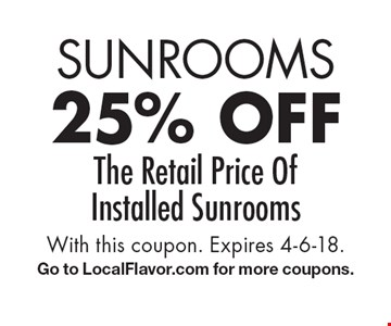 Sunrooms. 25% off The Retail Price Of Installed Sunrooms. With this coupon. Expires 4-6-18. Go to LocalFlavor.com for more coupons.