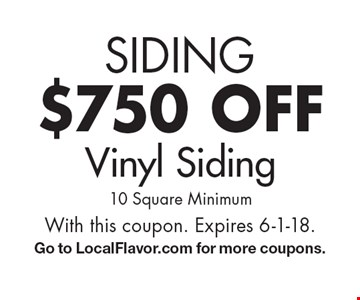 SIDING $750 off Vinyl Siding 10 Square Minimum. With this coupon. Expires 6-1-18.Go to LocalFlavor.com for more coupons.
