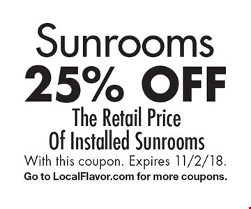 Sunrooms 25% off The Retail Price Of Installed Sunrooms. With this coupon. Expires 11/2/18. Go to LocalFlavor.com for more coupons.