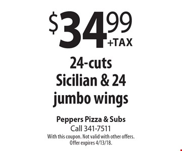 $34.99 +Tax24-cutsSicilian & 24 jumbo wings. With this coupon. Not valid with other offers.Offer expires 4/13/18.
