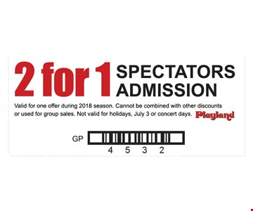 2 for 1 spectators admission. Valid for one offer during 2018 season. Cannot be combined with other discounts or used for group sales. Not valid for holidays, July 3 or concert days.