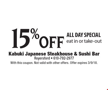15% off all day special. Eat in or take-out. With this coupon. Not valid with other offers. Offer expires 3/9/18.