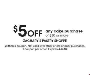$5 Off any cake purchase of $30 or more. With this coupon. Not valid with other offers or prior purchases. 1 coupon per order. Expires 4-6-18.