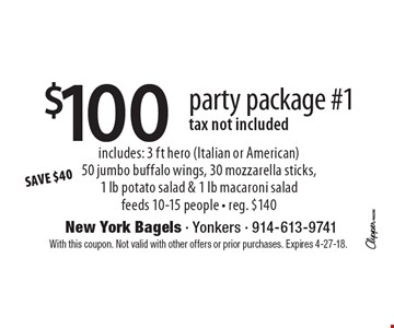 $100 party package #1. Tax not included. Includes: 3 ft hero (Italian or American) 50 jumbo buffalo wings, 30 mozzarella sticks,1 lb potato salad & 1 lb macaroni salad. Feeds 10-15 people - reg. $140. SAVE $40. With this coupon. Not valid with other offers or prior purchases. Expires 4-27-18.