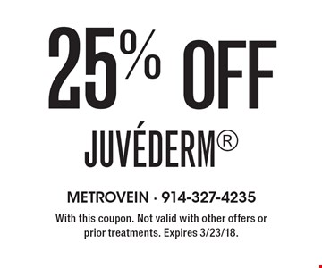 25% off Juvederm. With this coupon. Not valid with other offers or prior treatments. Expires 3/23/18.