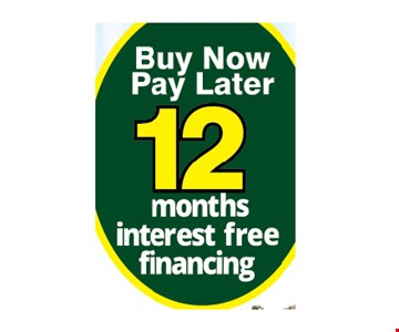 Buy now pay later - 12 months interest free financing
