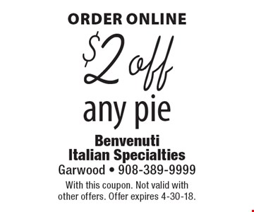 ORDER ONLINE $2 off any pie. With this coupon. Not valid with other offers. Offer expires 4-30-18.