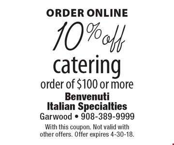 ORDER ONLINE 10% off catering order of $100 or more. With this coupon. Not valid with other offers. Offer expires 4-30-18.