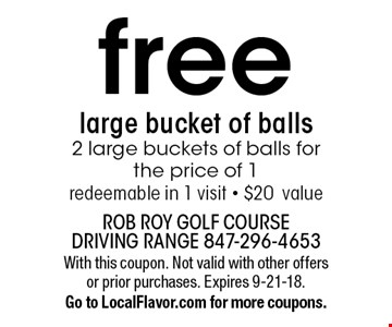 Free large bucket of balls. 2 large buckets of balls for the price of 1. Redeemable in 1 visit. $20 value. With this coupon. Not valid with other offers or prior purchases. Expires 9-21-18. Go to LocalFlavor.com for more coupons.