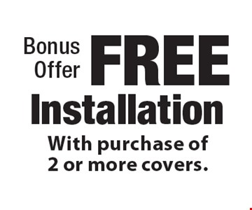 Bonus Offer FREE Installation with purchase of 2 or more covers.