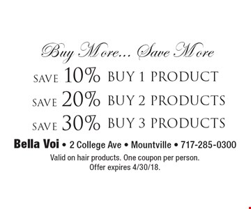 Buy More... Save More Save 10% buy 1 product or Save 20% buy 2 products or Save 30% buy 3 products. Valid on hair products. One coupon per person.Offer expires 4/30/18.