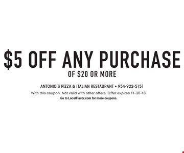 $5 off any purchase of $20 or more. With this coupon. Not valid with other offers. Offer expires 11-30-18. Go to LocalFlavor.com for more coupons.