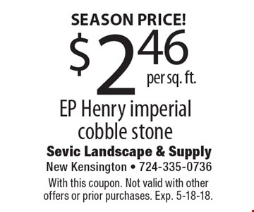 SEASON PRICE! $2.46 per sq. ft. EP Henry imperial cobble stone. With this coupon. Not valid with other offers or prior purchases. Exp. 5-18-18.
