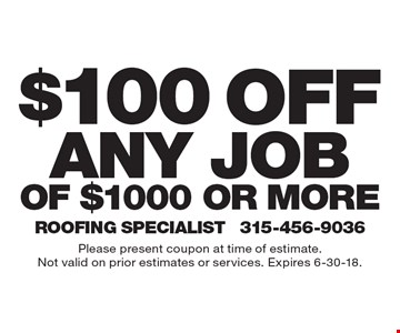 $100 off any jobof $1000 or more. Please present coupon at time of estimate.Not valid on prior estimates or services. Expires 6-30-18.