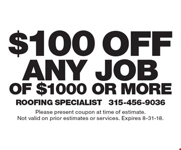 $100 off any jobof $1000 or more. Please present coupon at time of estimate.Not valid on prior estimates or services. Expires 8-31-18.