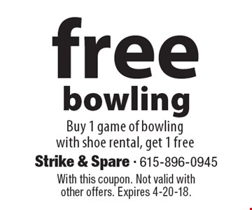 Free bowling. Buy 1 game of bowling with shoe rental, get 1 free. With this coupon. Not valid with other offers. Expires 4-20-18.