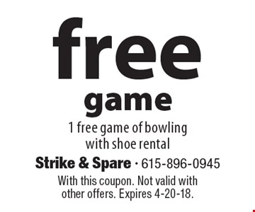 Free game. 1 free game of bowling with shoe rental. With this coupon. Not valid with other offers. Expires 4-20-18.