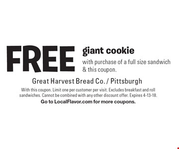 FREE giant cookie with purchase of a full size sandwich & this coupon. With this coupon. Limit one per customer per visit. Excludes breakfast and roll sandwiches. Cannot be combined with any other discount offer. Expires 4-13-18. Go to LocalFlavor.com for more coupons.