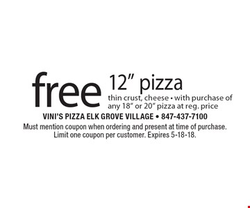 """Free 12"""" pizza thin crust, cheese - with purchase of any 18"""" or 20"""" pizza at reg. price. Must mention coupon when ordering and present at time of purchase. Limit one coupon per customer. Expires 5-18-18."""