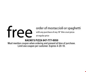 Free order of mostaccioli or spaghetti with any purchase of any 18