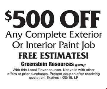 $500 Off Any Complete Exterior Or Interior Paint Job Free Estimates!. With this Local Flavor coupon. Not valid with other offers or prior purchases. Present coupon after receiving quotation. Expires 4/20/18. LF