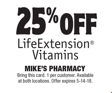 25% off Life ExtensionVitamins. Bring this card. 1 per customer. Available at both locations. Offer expires 5-14-18.