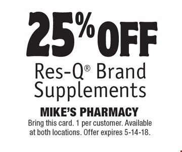 25% off Res-Q Brand Supplements. Bring this card. 1 per customer. Available at both locations. Offer expires 5-14-18.