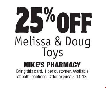 25% off Melissa & Doug Toys. Bring this card. 1 per customer. Available at both locations. Offer expires 5-14-18.