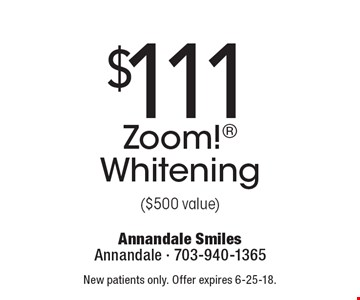 $111 Zoom! Whitening ($500 value). New patients only. Offer expires 6-25-18.