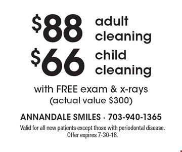 $66 child cleaning with FREE exam & x-rays (actual value $300). $88 adult cleaning with FREE exam & x-rays (actual value $300). Valid for all new patients except those with periodontal disease. Offer expires 7-30-18.