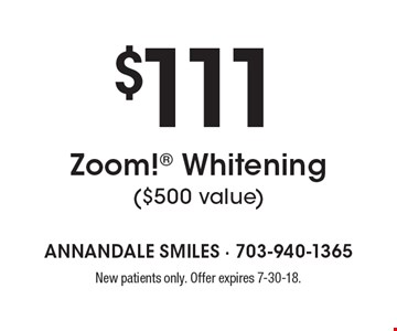 $111 Zoom! Whitening ($500 value). New patients only. Offer expires 7-30-18.