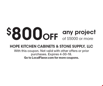 $800 Off any project of $5000 or more. With this coupon. Not valid with other offers or prior purchases. Expires 4-30-18. Go to LocalFlavor.com for more coupons.