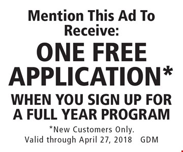 Mention This Ad To Receive: ONE FREE APPLICATION* when you sign up for a full year program. *New Customers Only. Valid through April 27, 2018 GDM