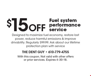 $15 Off Fuel system performance service. Designed to maximize fuel economy, restore lost power, reduce harmful emissions & improve drivability. Regularly $99.99. Ask about our lifetime protection plan with service. With this coupon. Not valid with other offers or prior services. Expires 4-30-18.