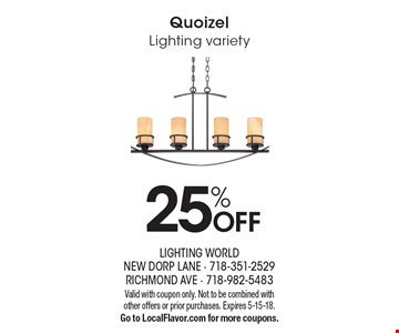 25% OFF Quoizel Lighting variety. Valid with coupon only. Not to be combined with other offers or prior purchases. Expires 5-15-18. Go to LocalFlavor.com for more coupons.