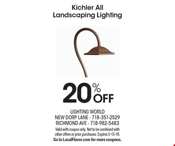 Kichler All Landscaping Lighting 20% OFF. Valid with coupon only. Not to be combined with other offers or prior purchases. Expires 5-15-18. Go to LocalFlavor.com for more coupons.