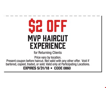 $2 OFF MVP haircut experience  - for returning clients