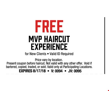 Free MVP haircut experience. For new clients. Valid ID required. Price vary by location. Present coupon before haircut. Not valid with any other offer. Void if bartered, copied, traded or sold. Valid only at participating locations. Expires 8-17-18. V: 0094. JV 0095.