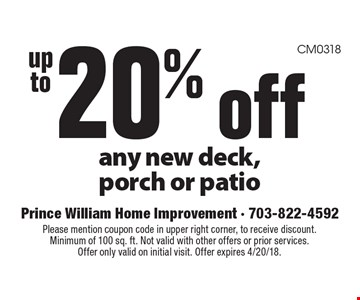 Up to 20% off any new deck, porch or patio. Please mention coupon code in upper right corner, to receive discount. Minimum of 100 sq. ft. Not valid with other offers or prior services. Offer only valid on initial visit. Offer expires 4/20/18.