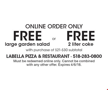 Online Order Only Free large garden salad Or Free 2 liter coke. with purchase of $21-$30 subtotal. Must be redeemed online only. Cannot be combined with any other offer. Expires 4/6/18.