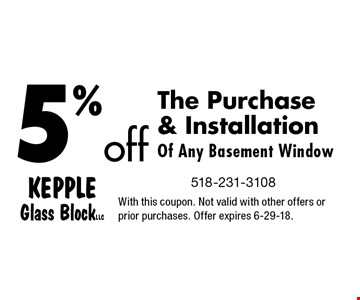 5%off The Purchase  & Installation Of Any Basement Window. With this coupon. Not valid with other offers or prior purchases. Offer expires 6-29-18.